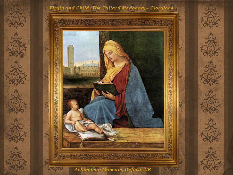 Virgin and Child (The Tallard Madonna) Giorgione Virgin and Child (The Tallard Madonna) – Giorgione Ashmolean Museum, Oxford, UK