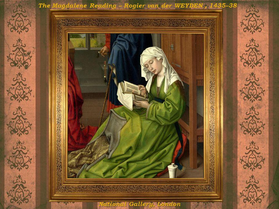 The Magdalene Reading – Rogier van der WEYDEN, 1435–38 National Gallery, London