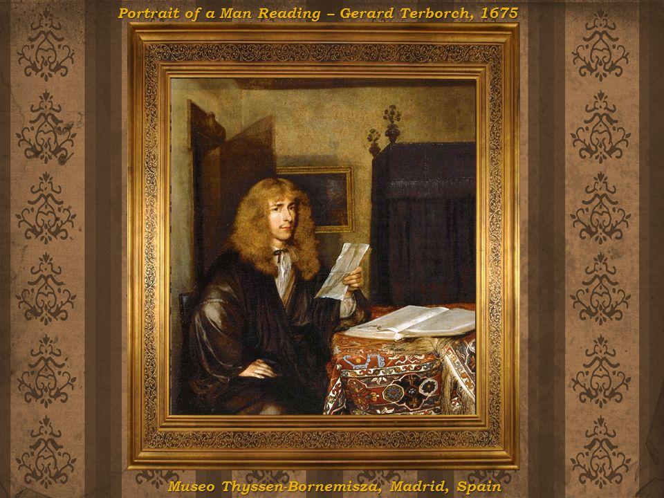 Portrait of a Man Reading Gerard Terborch, 1675 Portrait of a Man Reading – Gerard Terborch, 1675 Museo Thyssen-Bornemisza, Madrid, Spain