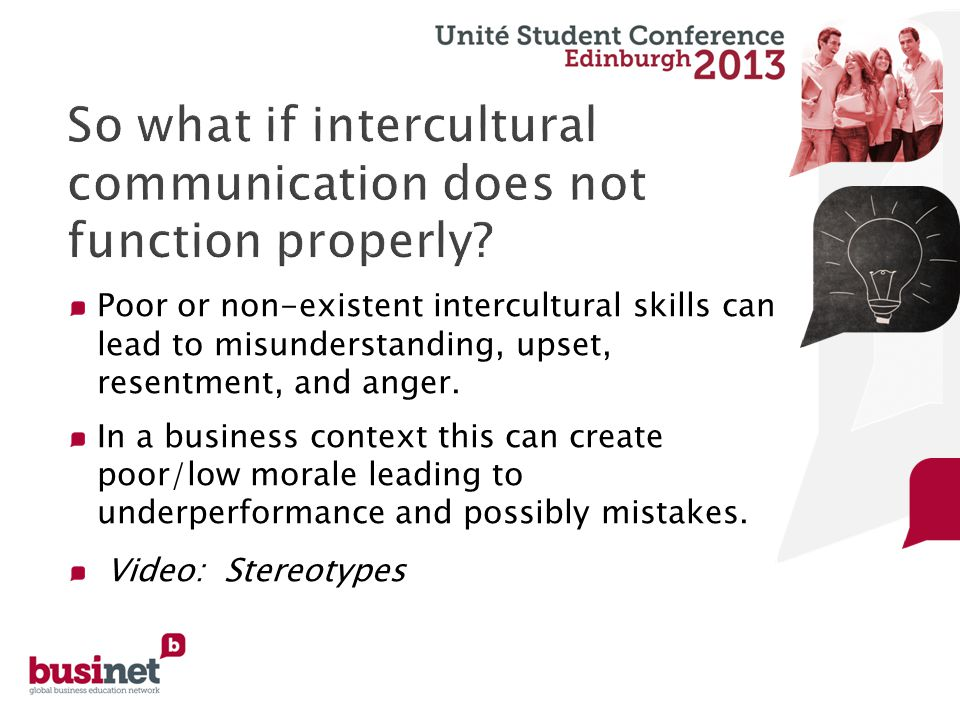 Poor or non-existent intercultural skills can lead to misunderstanding, upset, resentment, and anger.