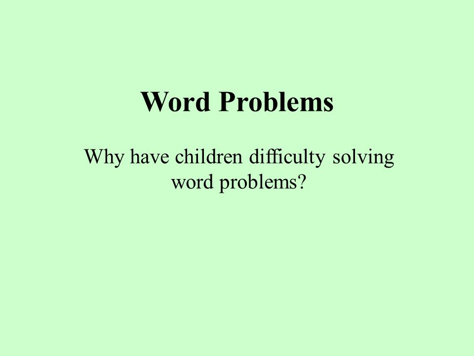 Word Problems Why have children difficulty solving word problems