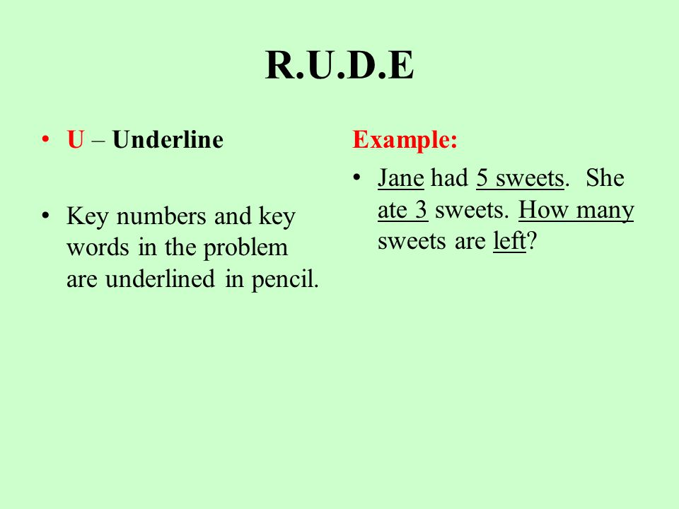 R.U.D.E U – Underline Key numbers and key words in the problem are underlined in pencil.