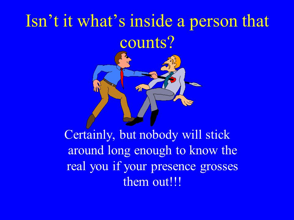 Isn't it what's inside a person that counts.