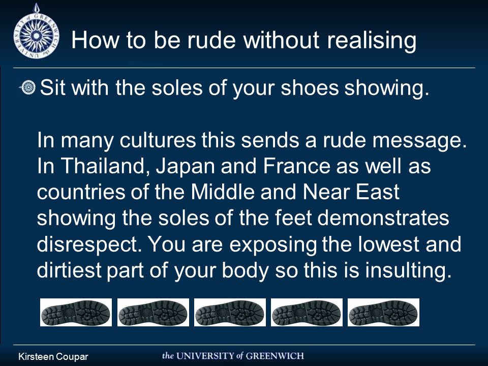 Kirsteen Coupar How to be rude without realising Sit with the soles of your shoes showing.