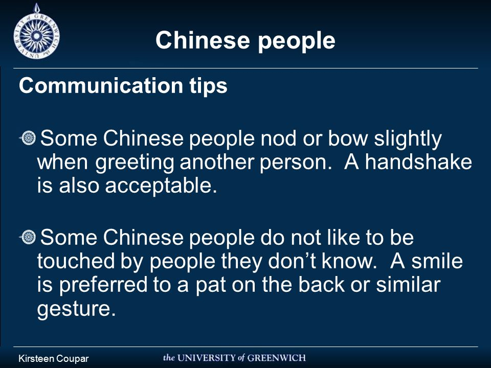 Kirsteen Coupar Chinese people Communication tips Some Chinese people nod or bow slightly when greeting another person.