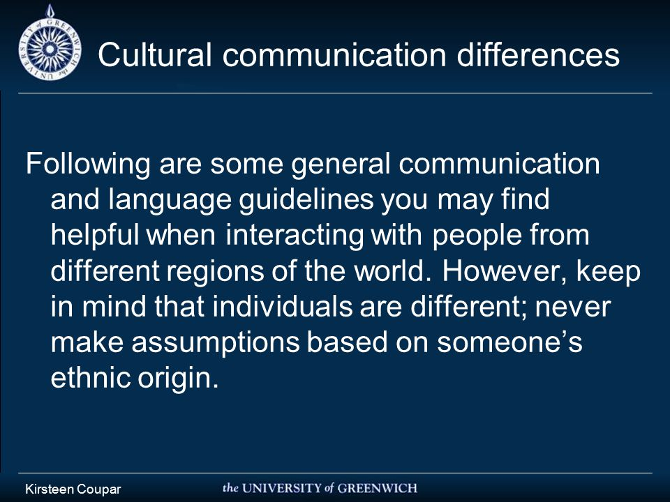 Kirsteen Coupar Cultural communication differences Following are some general communication and language guidelines you may find helpful when interacting with people from different regions of the world.