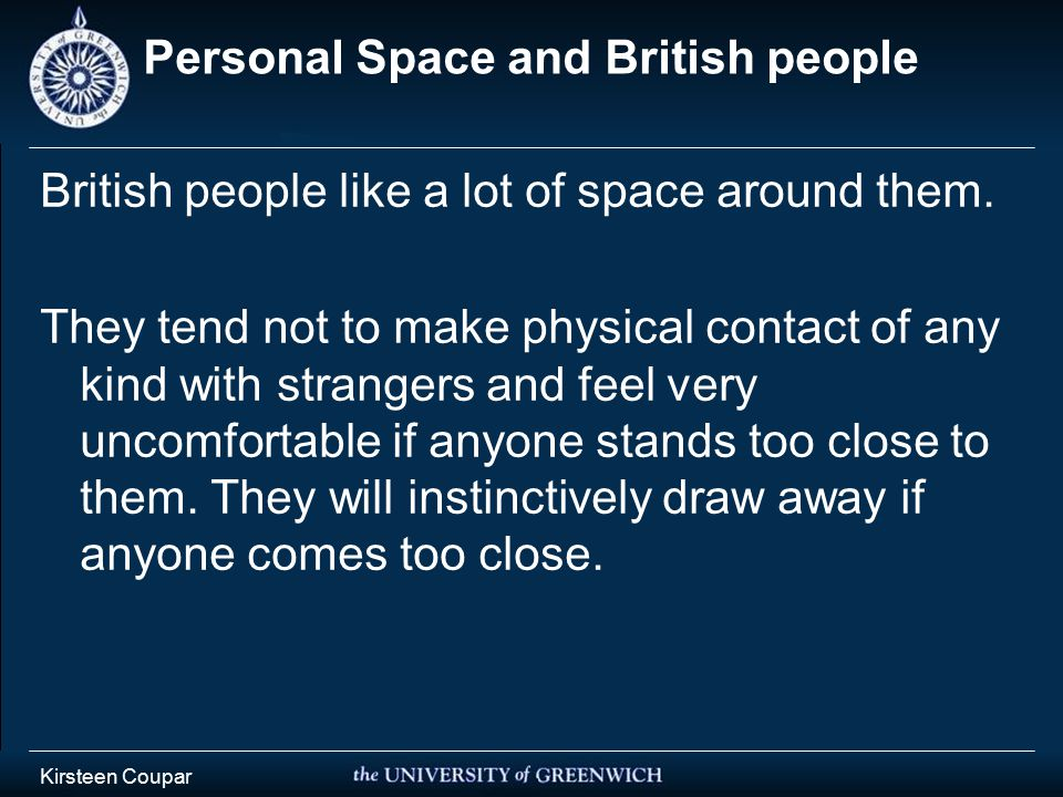 Kirsteen Coupar Personal Space and British people British people like a lot of space around them.