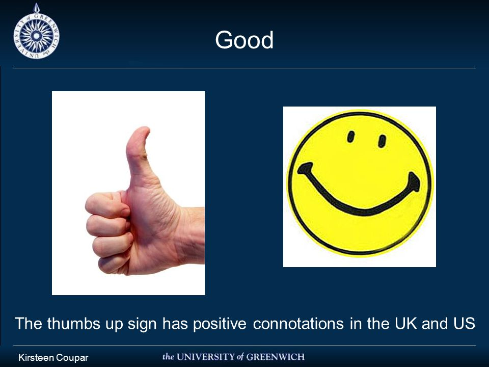 Kirsteen Coupar Good The thumbs up sign has positive connotations in the UK and US