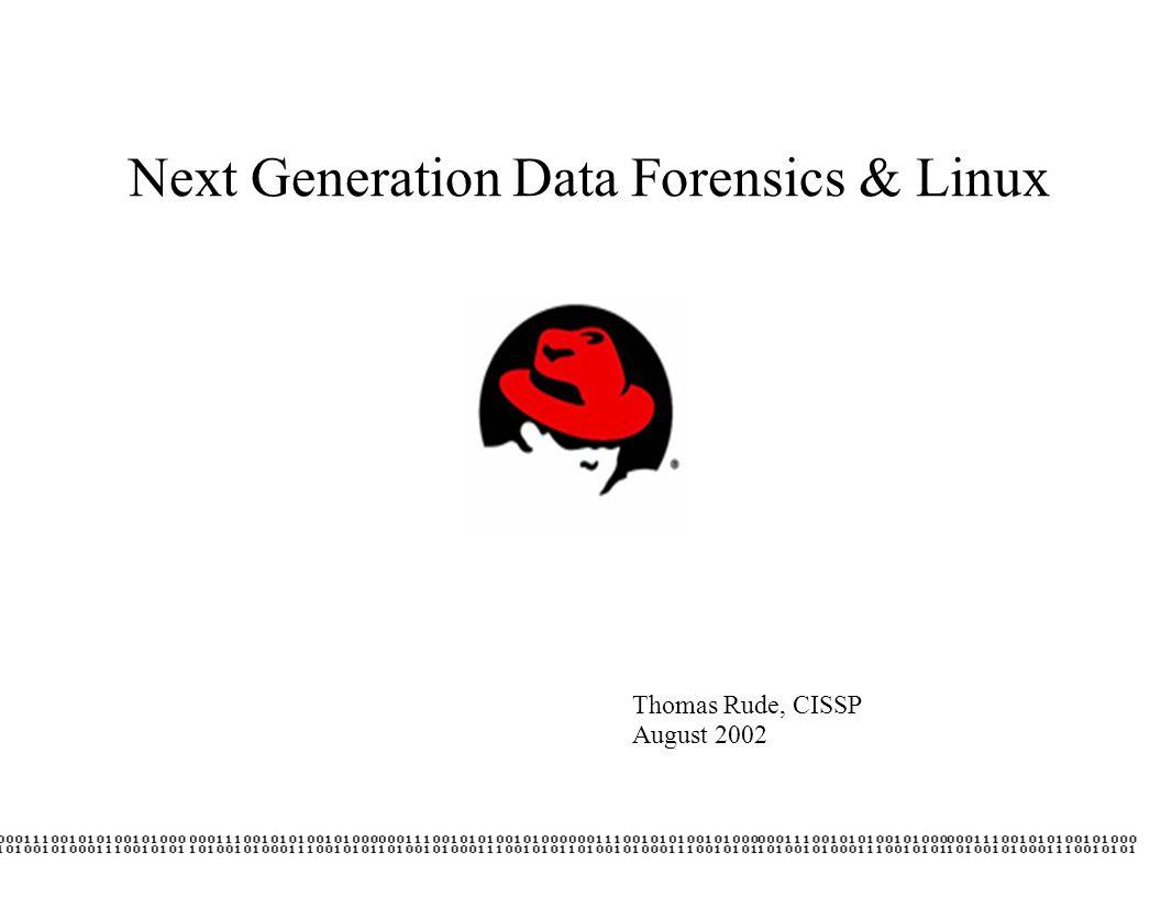 Next Generation Data Forensics & Linux Thomas Rude, CISSP August 2002