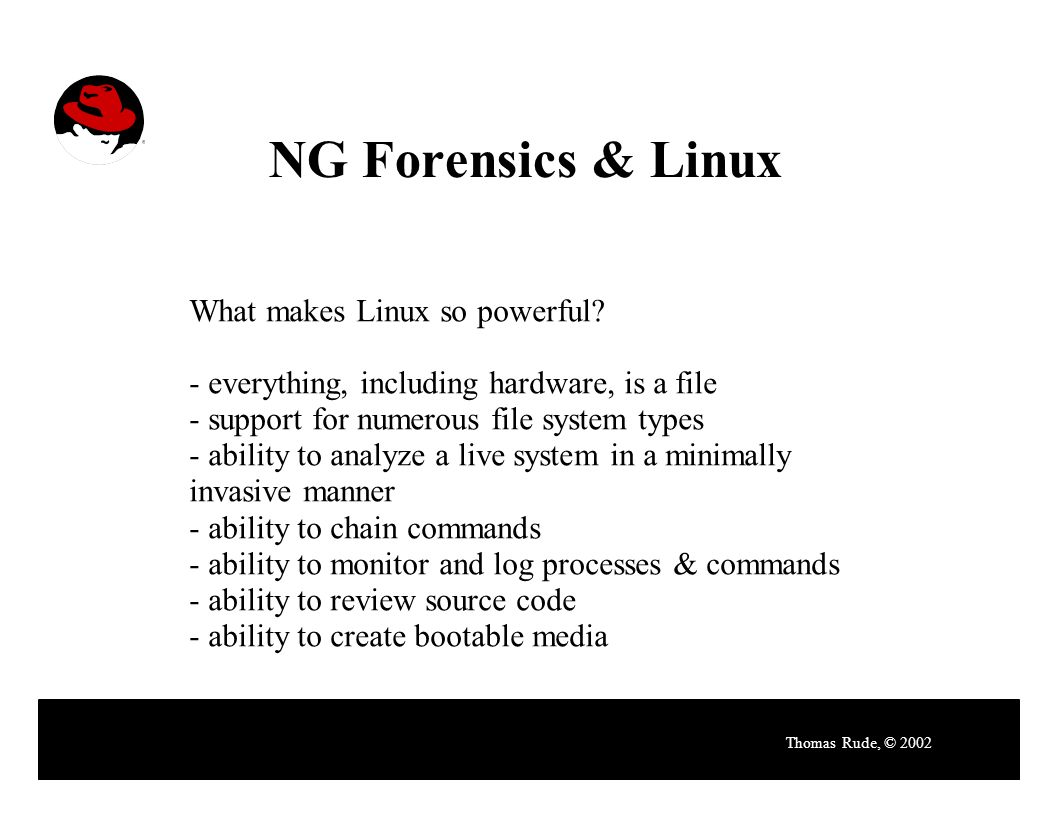 NG Forensics & Linux Thomas Rude, © 2002 What makes Linux so powerful.
