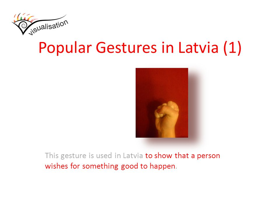 Popular Gestures in Latvia (1) This gesture is used in Latvia to show that a person wishes for something good to happen.