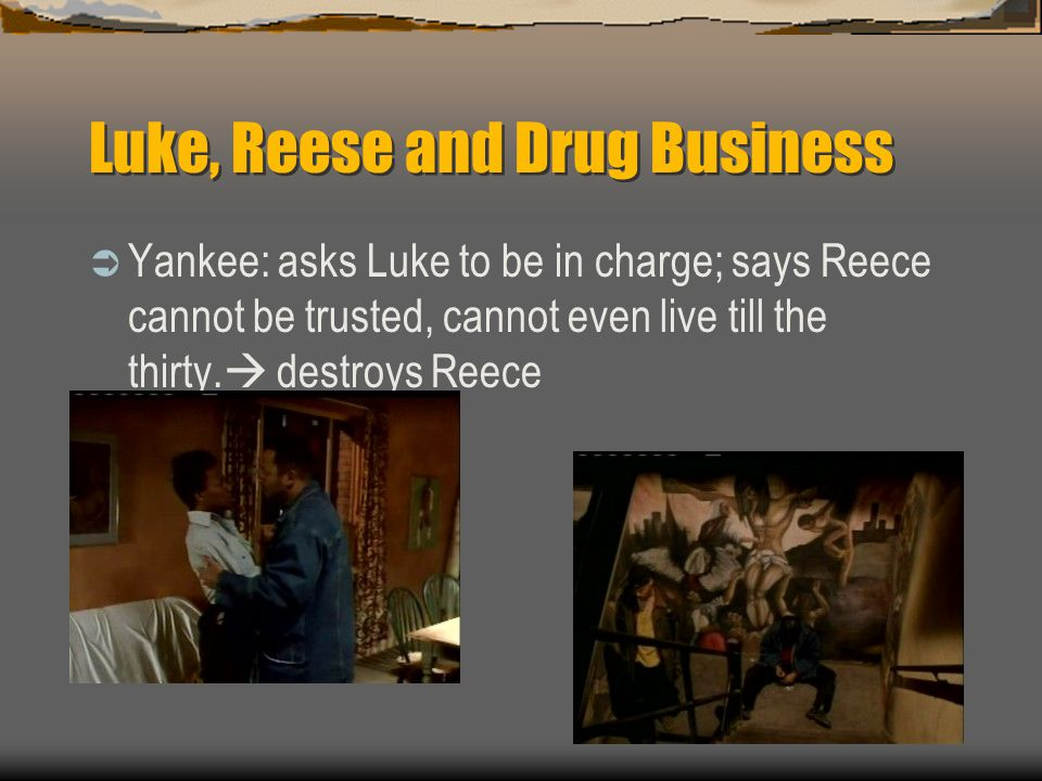 Luke, Reese and Drug Business  Yankee: asks Luke to be in charge; says Reece cannot be trusted, cannot even live till the thirty.