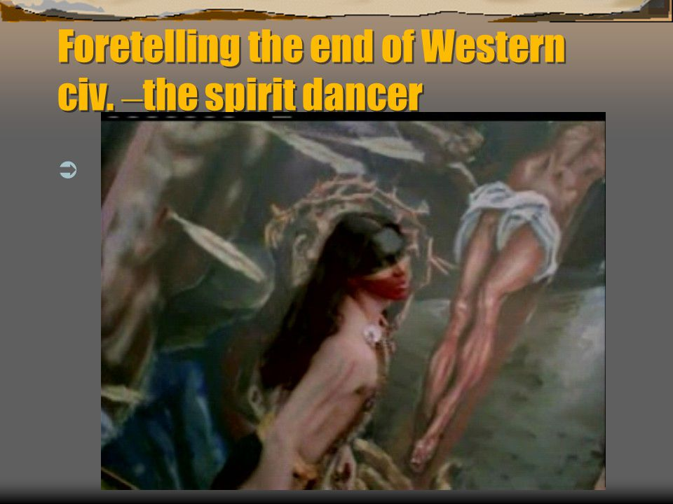 Foretelling the end of Western civ. – the spirit dancer 