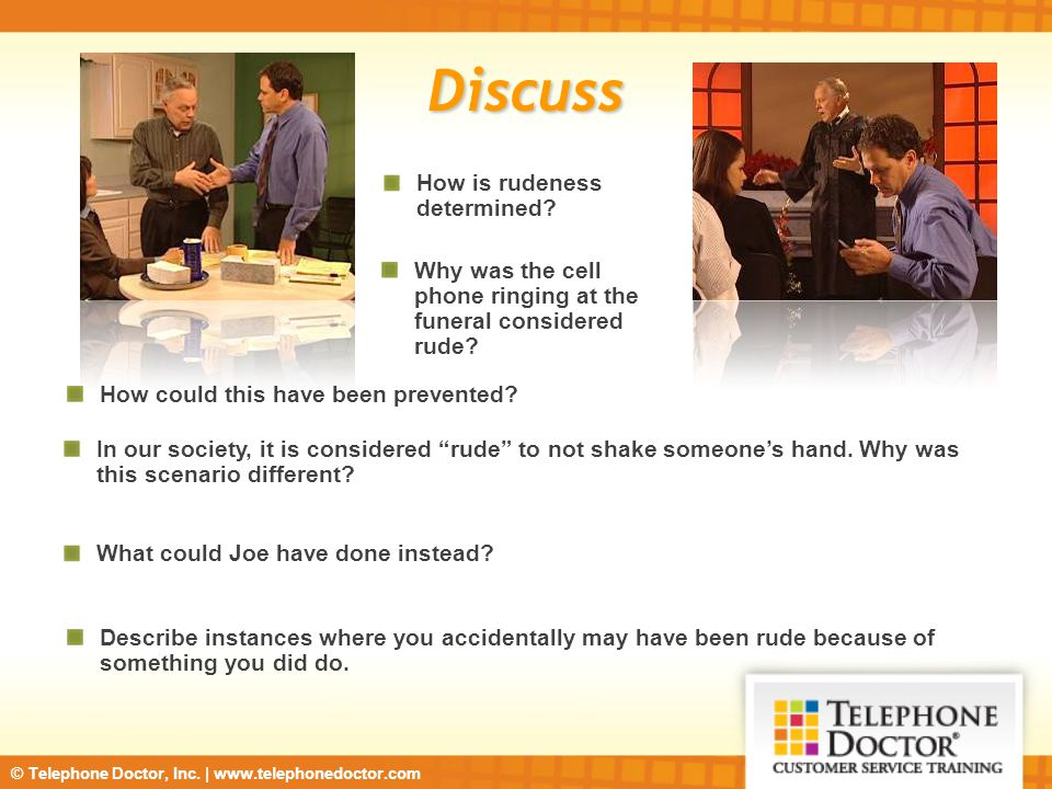 © Telephone Doctor, Inc.| www.telephonedoctor.com Discuss How is rudeness determined.