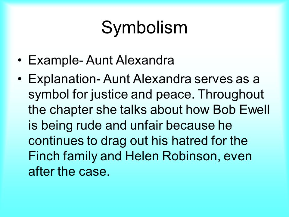 Symbolism Example- Aunt Alexandra Explanation- Aunt Alexandra serves as a symbol for justice and peace.