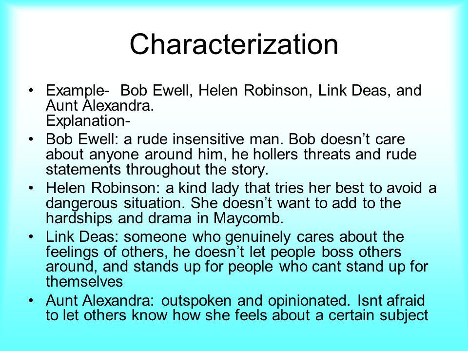 Characterization Example- Bob Ewell, Helen Robinson, Link Deas, and Aunt Alexandra.