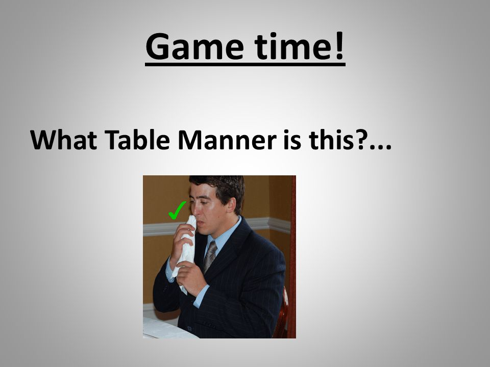 Game time! What Table Manner is this?...