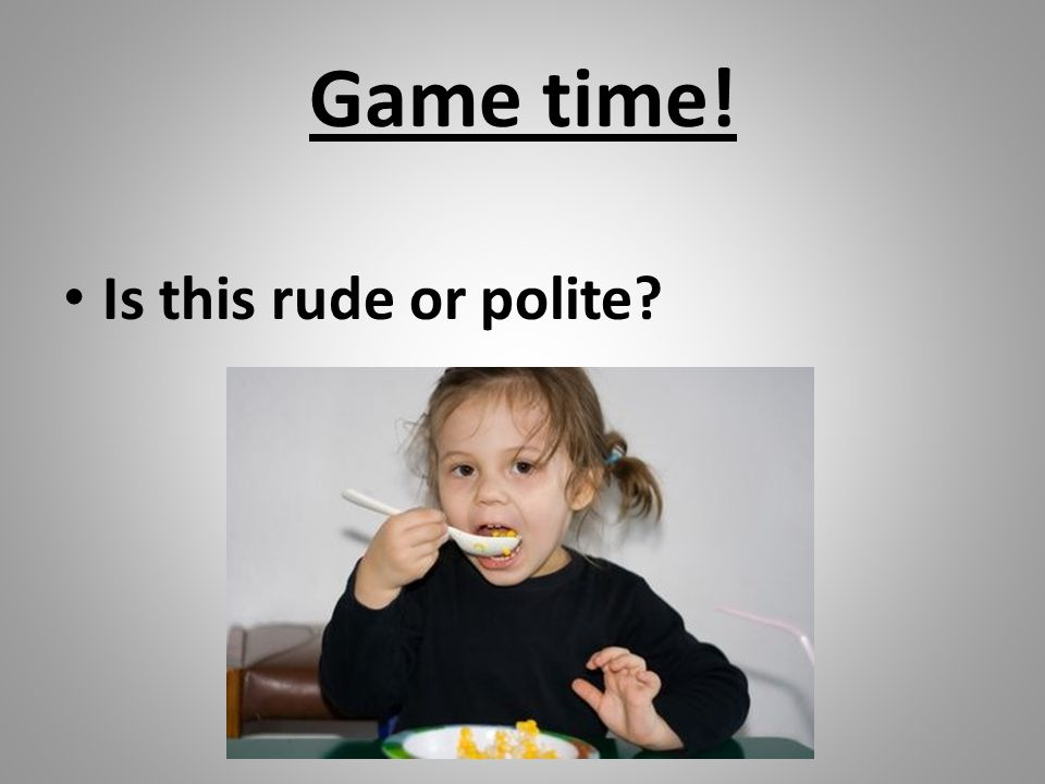 Game time! Is this rude or polite?
