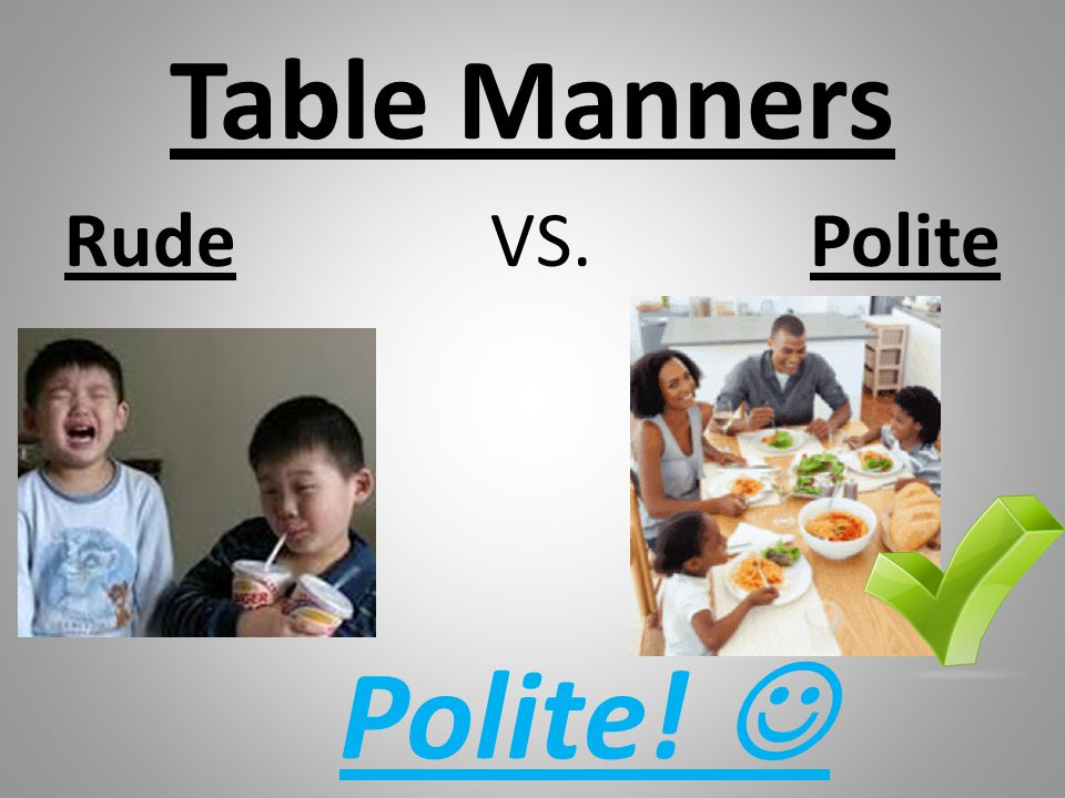 Table Manners Rude VS. Polite Polite!