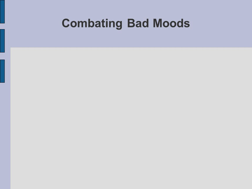 Combating Bad Moods