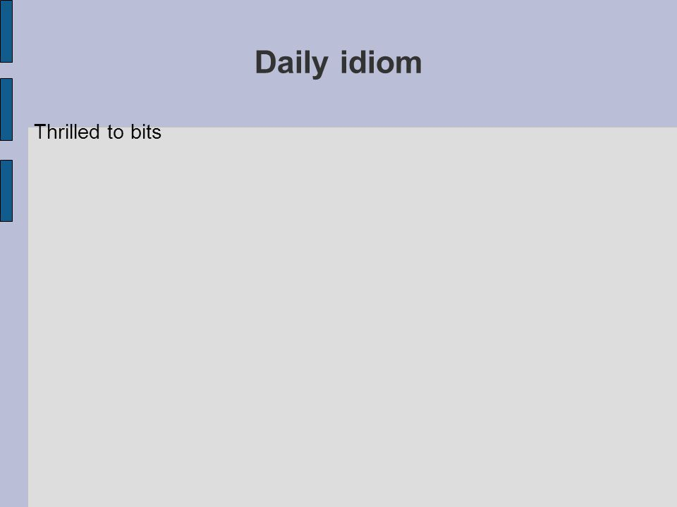 Daily idiom Thrilled to bits