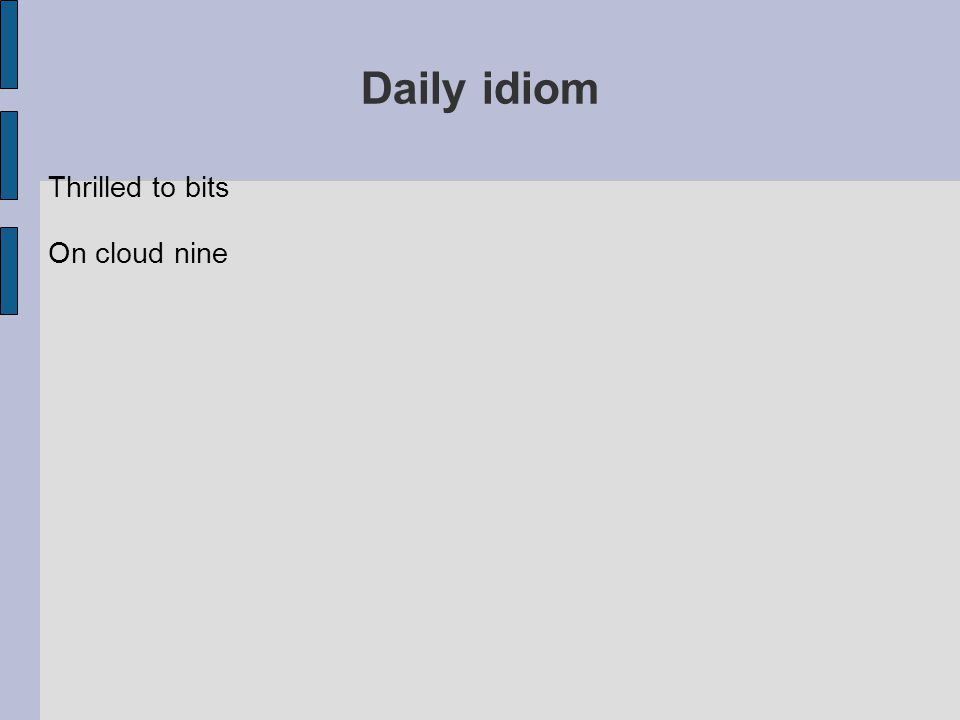 Daily idiom Thrilled to bits On cloud nine