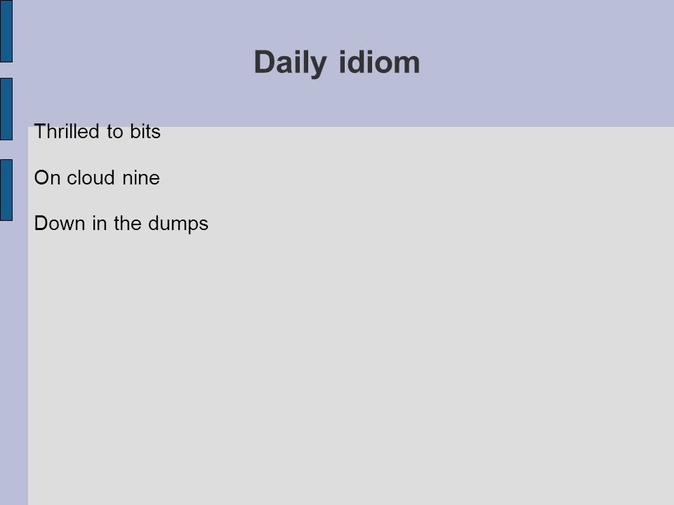 Daily idiom Thrilled to bits On cloud nine Down in the dumps