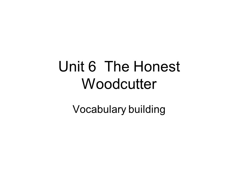 Unit 6 The Honest Woodcutter Vocabulary building