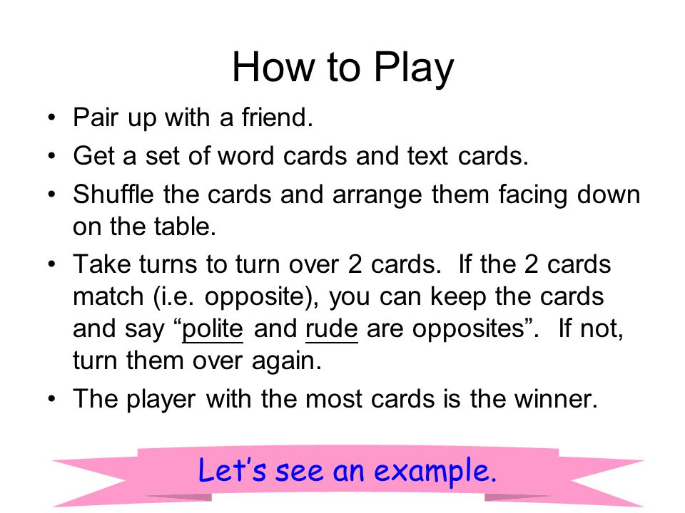 How to Play Pair up with a friend. Get a set of word cards and text cards. Shuffle the cards and arrange them facing down on the table. Take turns to