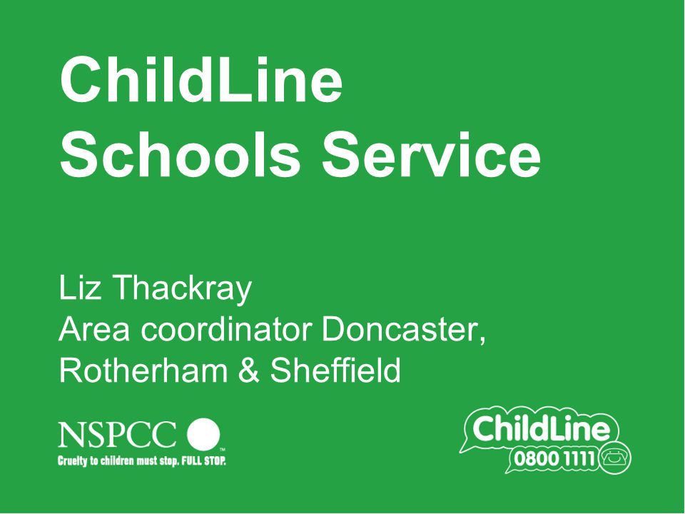 ChildLine Schools Service Liz Thackray Area coordinator Doncaster, Rotherham & Sheffield