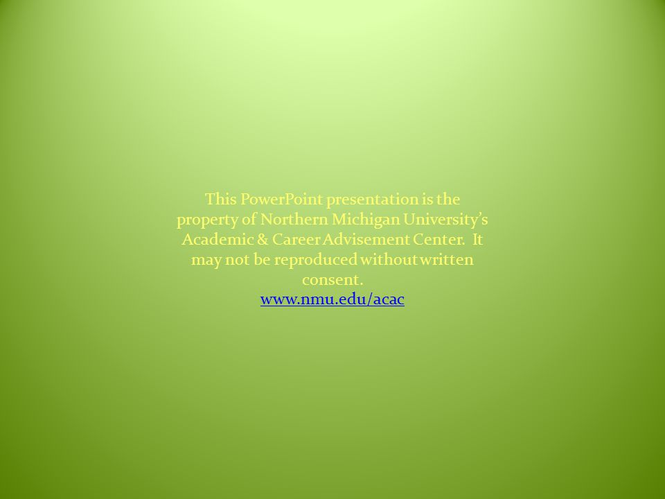 This PowerPoint presentation is the property of Northern Michigan University's Academic & Career Advisement Center.