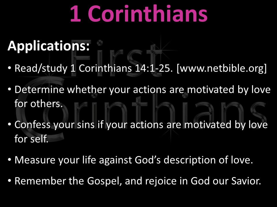 1 Corinthians Applications: Read/study 1 Corinthians 14:1-25.
