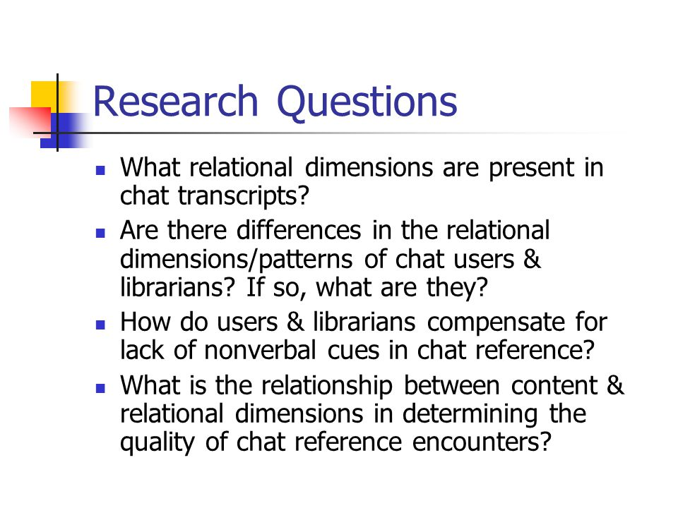 Research Questions What relational dimensions are present in chat transcripts? Are there differences in the relational dimensions/patterns of chat use