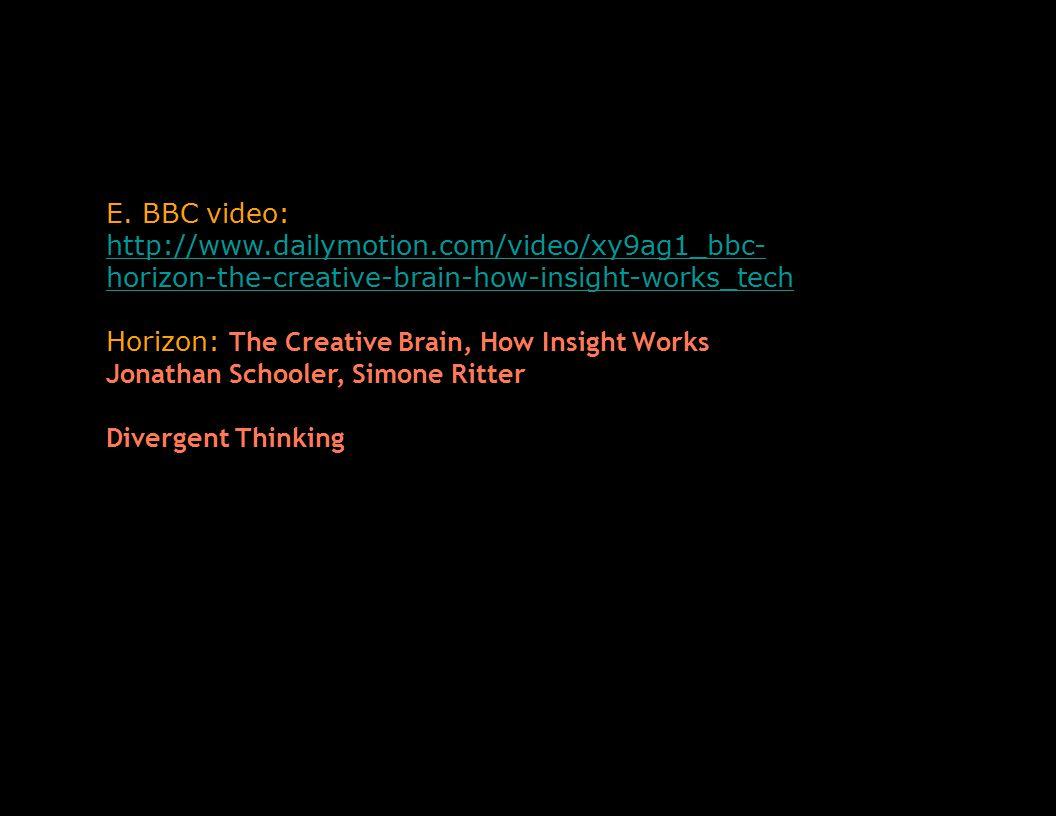 E. BBC video: http://www.dailymotion.com/video/xy9ag1_bbc- horizon-the-creative-brain-how-insight-works_tech http://www.dailymotion.com/video/xy9ag1_b