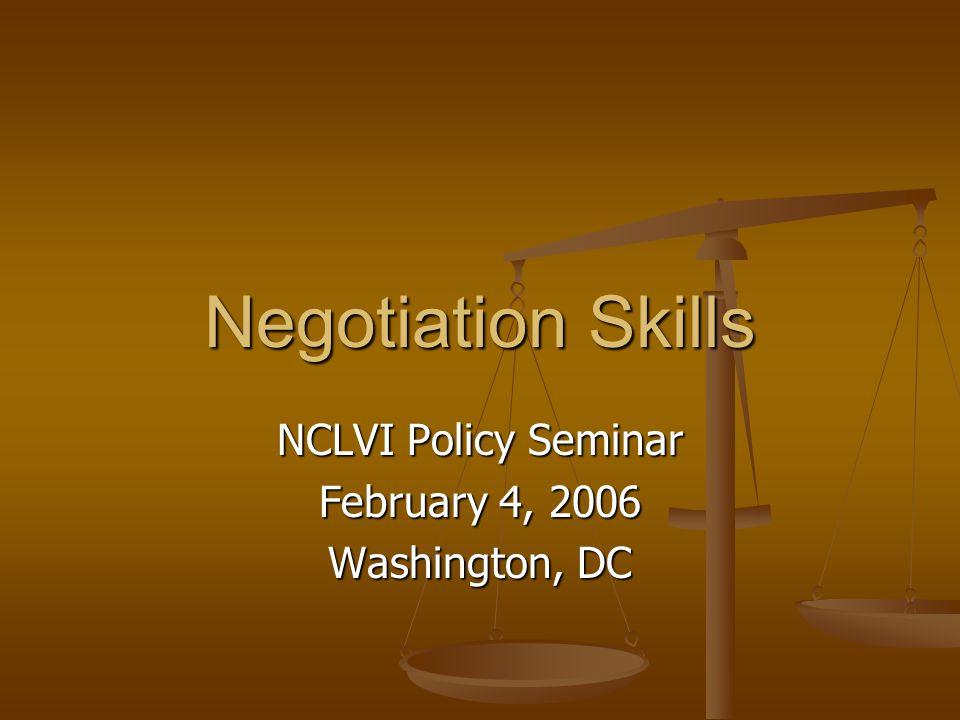 Negotiation Skills NCLVI Policy Seminar February 4, 2006 Washington, DC