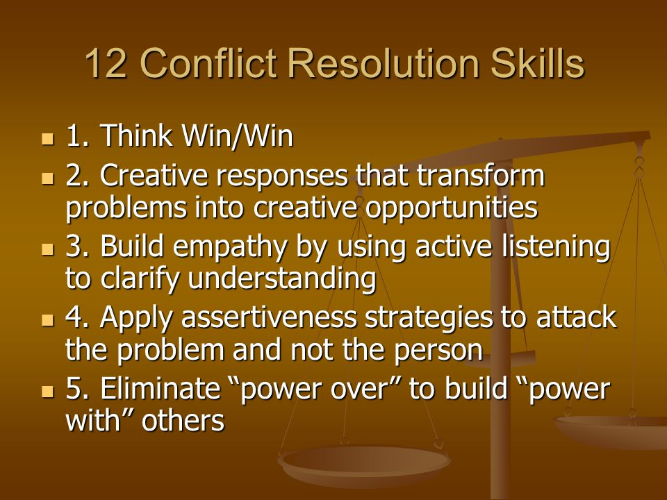 12 Conflict Resolution Skills 1. Think Win/Win 1.