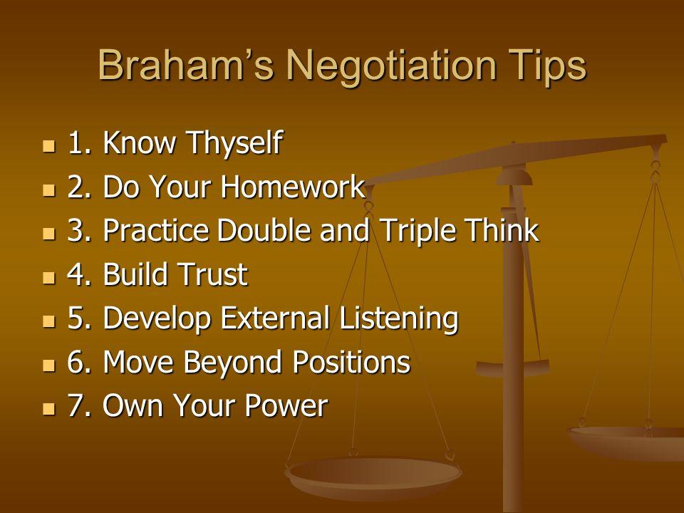 Braham's Negotiation Tips 1. Know Thyself 1. Know Thyself 2.