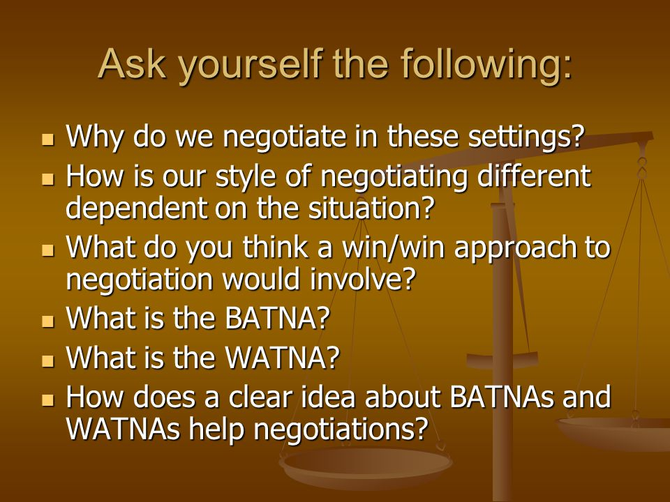 Ask yourself the following: Why do we negotiate in these settings.