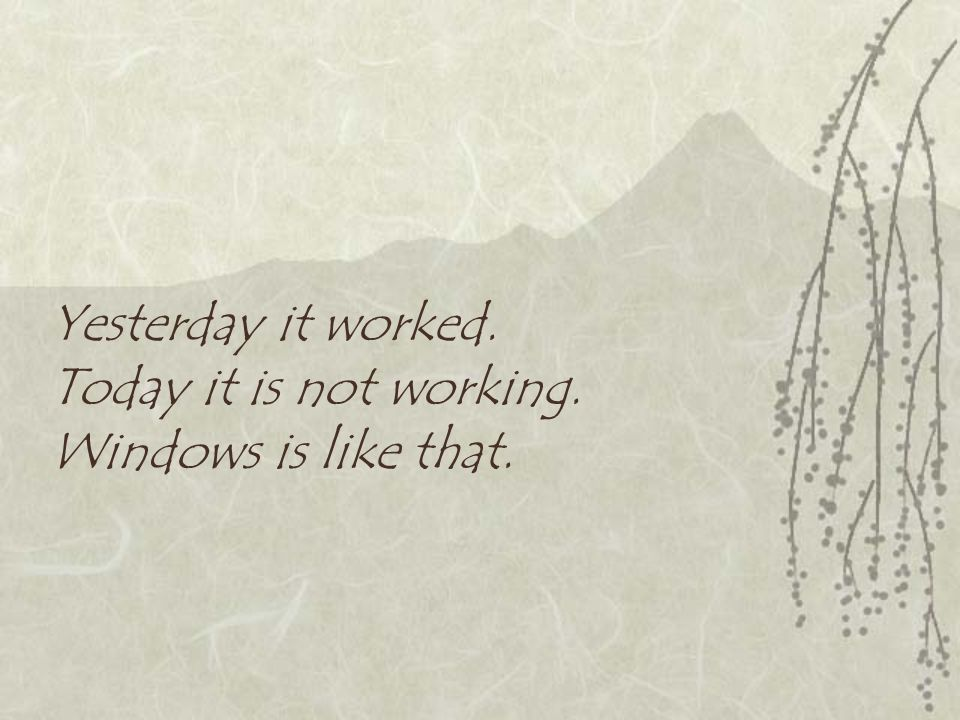 Yesterday it worked. Today it is not working. Windows is like that.
