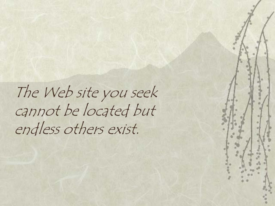The Web site you seek cannot be located but endless others exist.