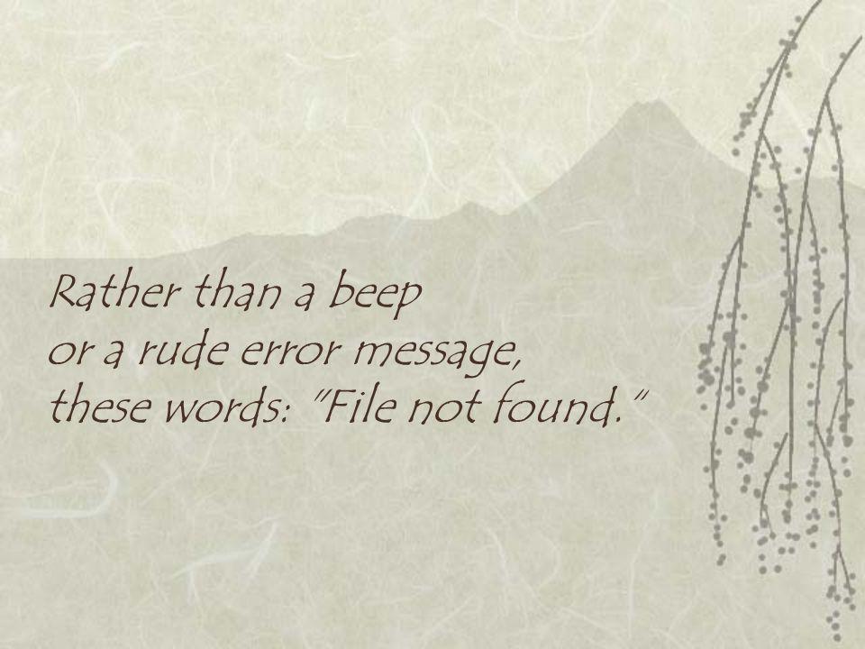 Rather than a beep or a rude error message, these words: File not found.