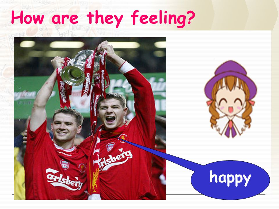 How are they feeling? happy