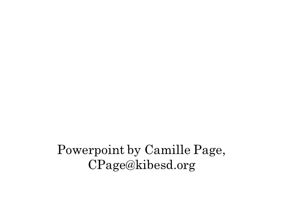 Powerpoint by Camille Page, CPage@kibesd.org
