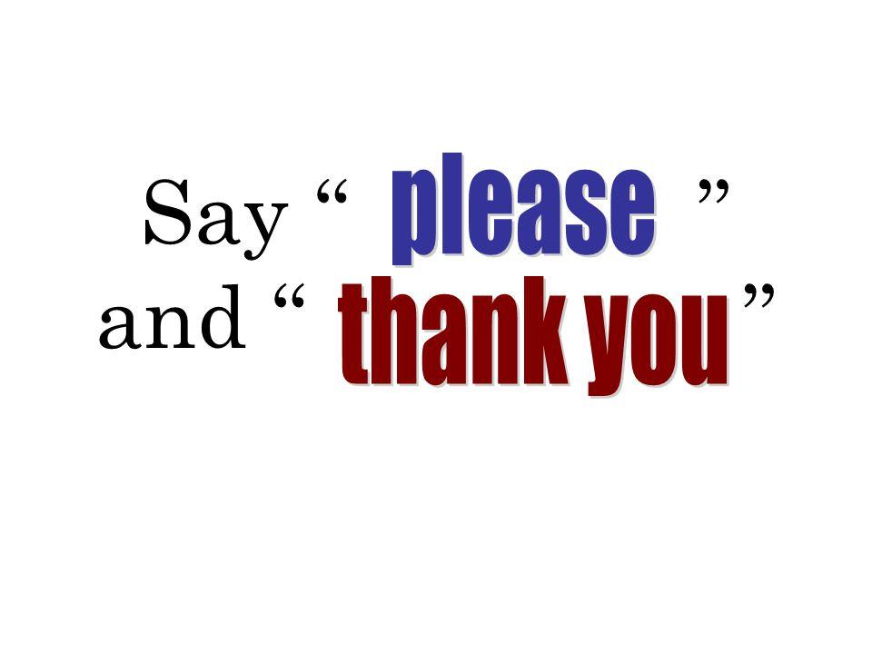 "Say ""pleas e"" and ""thank yu"""
