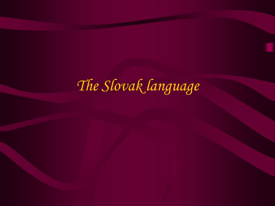 The Slovak language today in Slovak: slovenský jazyk, slovenčina the official language of the Slovak Republic member of the Indo-European languages, it is one of the Slavic languages related languages: Czech and Polish Latin letters three dialects: West- Slovakian, Middle-Slovakian and East- Slovakian