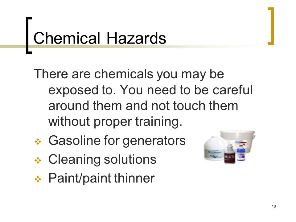 10 Chemical Hazards There are chemicals you may be exposed to.