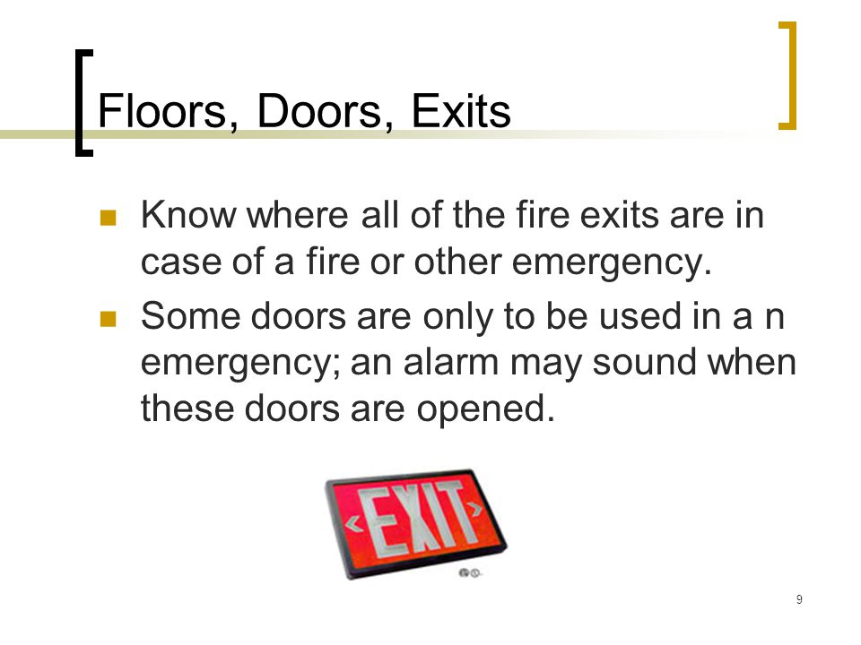 9 Floors, Doors, Exits Know where all of the fire exits are in case of a fire or other emergency.