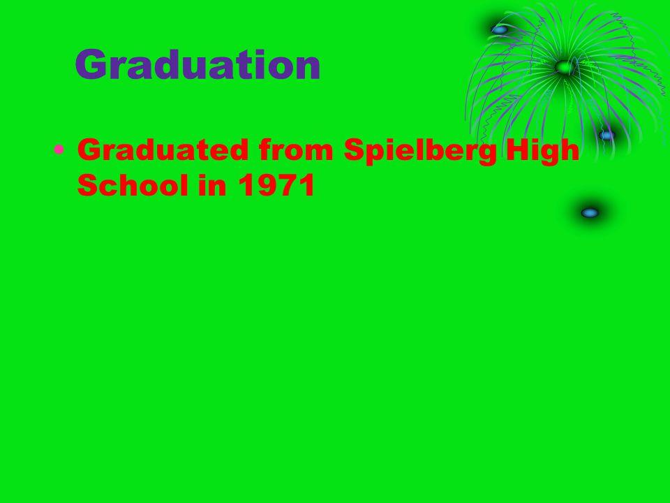 Graduation Graduated from Spielberg High School in 1971