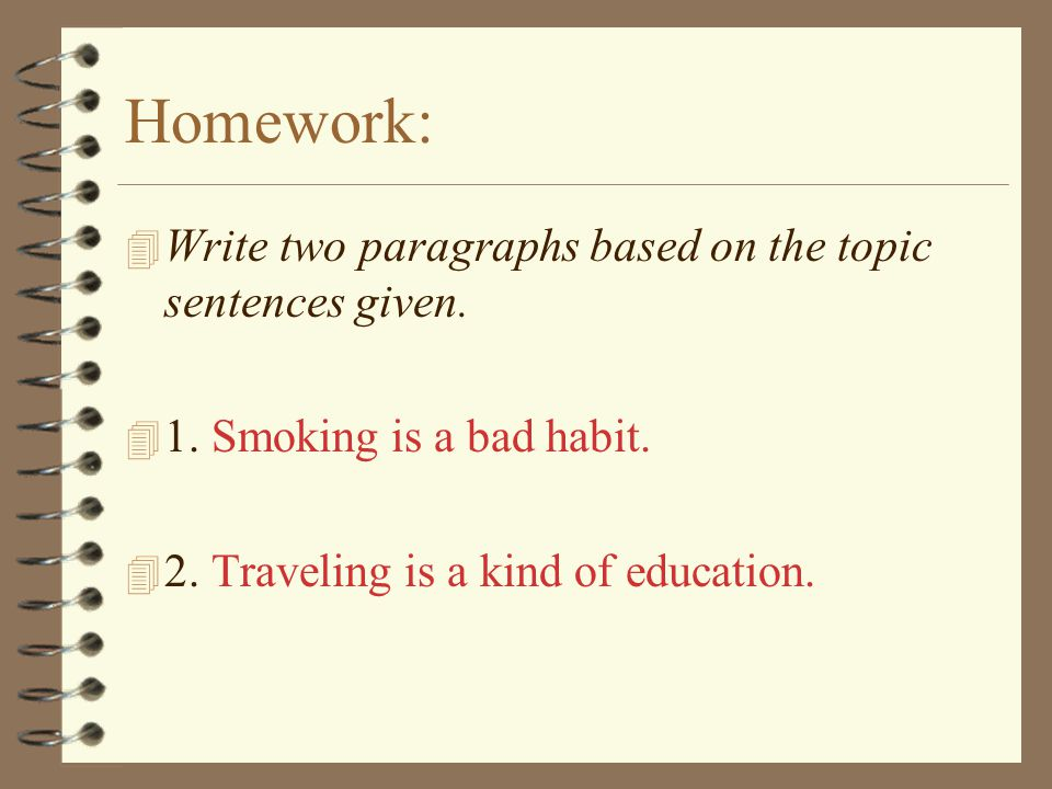 Homework: 4 Write two paragraphs based on the topic sentences given.