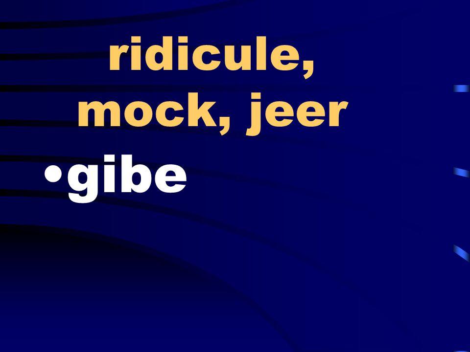 ridicule, mock, jeer gibe